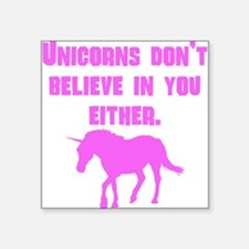 Pink Unicorns Dont Believe In You Either Sticker