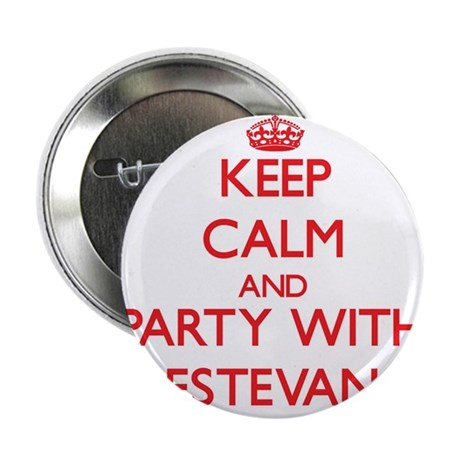 """Keep Calm and Party with Estevan 2.25"""" Button"""