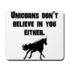 Unicorns Dont Believe In You Either Mousepad