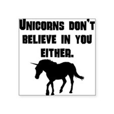 Unicorns Dont Believe In You Either Sticker