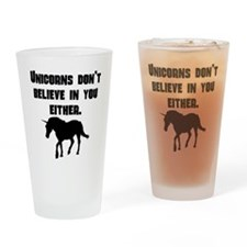 Unicorns Dont Believe In You Either Drinking Glass