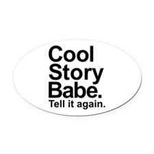 Cool story babe tell it again Oval Car Magnet