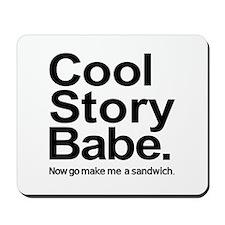 Cool story babe Now go make me a sandwich Mousepad
