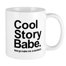 Cool story babe Now go make me a sandwich Mug