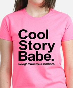 Cool story babe Now go make me a sandwich Tee