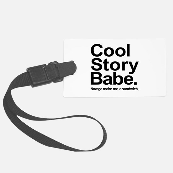 Cool story babe Now go make me a sandwich Luggage Tag
