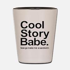 Cool story babe Now go make me a sandwich Shot Gla