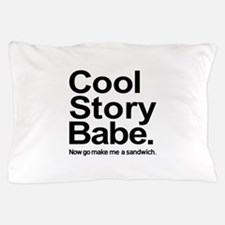 Cool story babe Now go make me a sandwich Pillow C