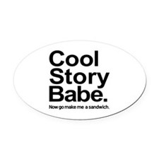 Cool story babe Now go make me a sandwich Oval Car