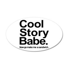 Cool story babe Now go make me a sandwich Wall Decal