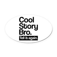 Cool story bro tell it again Oval Car Magnet