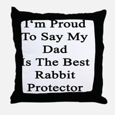 I'm Proud To Say My Dad Is The Best R Throw Pillow