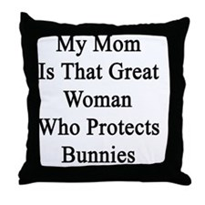 My Mom Is That Great Woman Who Protec Throw Pillow