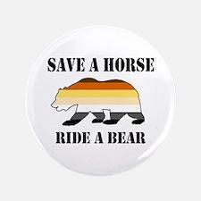"""Gay Bear Save a Horse Ride a Bear 3.5"""" Button"""
