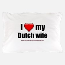 """Love My Dutch Wife"" Pillow Case"