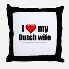 """Love My Dutch Wife"" Throw Pillow"