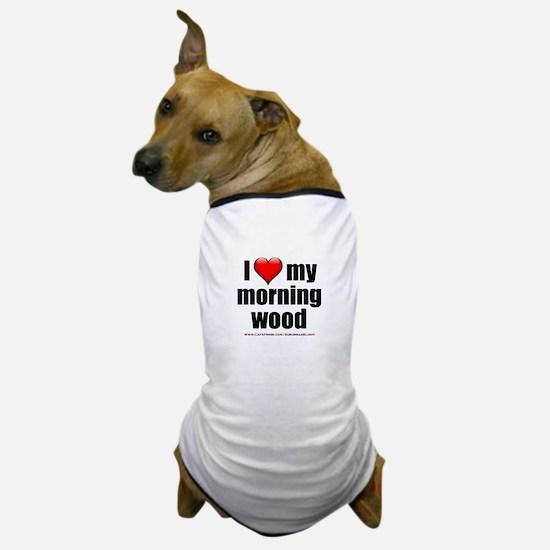 """Love My Morning Wood"" Dog T-Shirt"