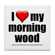 """Love My Morning Wood"" Tile Coaster"