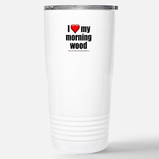"""Love My Morning Wood"" Stainless Steel Travel Mug"