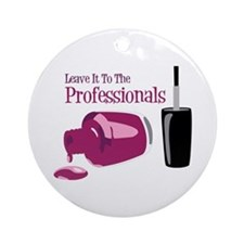 Leave it to the Professionals Ornament (Round)