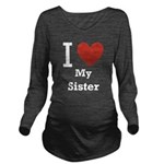 i-love-my-sister.png Long Sleeve Maternity T-Shirt