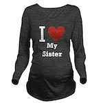 i-love-my-sister.png Long Sleeve Maternity T-Shirt