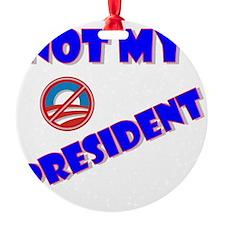 Not My President Ornament
