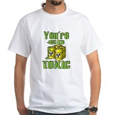 Youre So Toxic T-Shirt