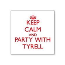 Keep Calm and Party with Tyrell Sticker