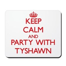 Keep Calm and Party with Tyshawn Mousepad