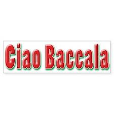 Ciao Baccala Bumper Bumper Sticker