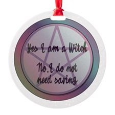 Yes I am a Witch. No I do not need saving. Ornamen