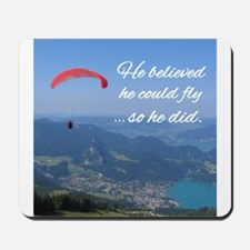 He believed he could fly so he did Mousepad