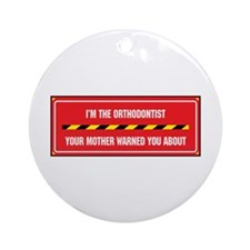 I'm the Ortondontist Ornament (Round)