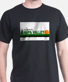 Its Better in Napa Valley, Ca T-Shirt