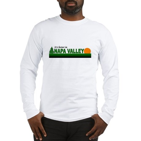 Its Better in Napa Valley, Ca Long Sleeve T-Shirt