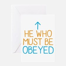 He who must be Obeyed Greeting Cards