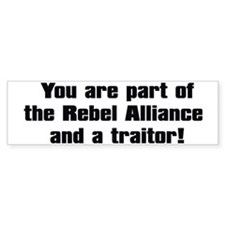 You are part of the Rebel Allianc Bumper Sticker