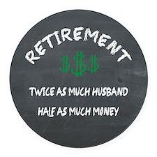 Chalkboard Retirement Half As Much Money Round Car