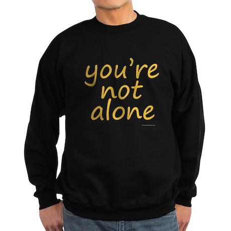you're not alone Sweatshirt (dark)
