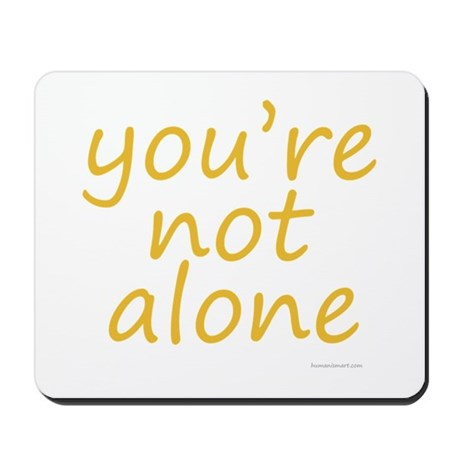 you're not alone Mousepad
