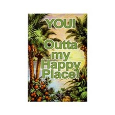 YOU! Outta My Happy Place! Rectangle Magnet