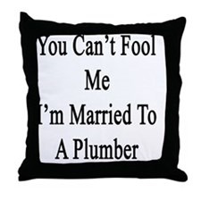 You Can't Fool Me I'm Married To A Pl Throw Pillow