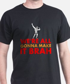 Were All Gonna Make It Brah Zyzz T-Shirt