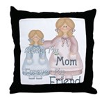 Alway's my Mom Forever my Fri Throw Pillow
