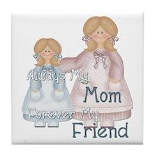 Alway's my Mom Forever my Fri Tile Coaster