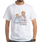 Alway's my Mom Forever my Fri White T-Shirt