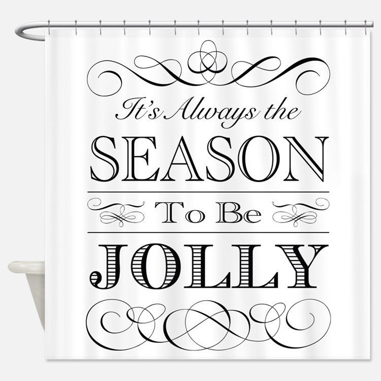 Its Always the Season to be Jolly Shower Curtain