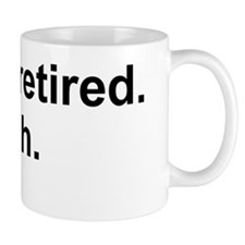 I'm not retired, I fish Mug