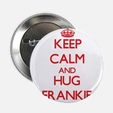 "Keep Calm and HUG Frankie 2.25"" Button"